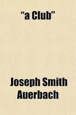 A Club; An Assembly of Good Fellows, af Joseph Smith Auerbach