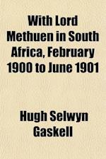 With Lord Methuen in South Africa, February 1900 to June 1901; Being Some Notes on the War with Extracts from Letters and Diaries af Hugh Selwyn Gaskell