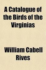 A Catalogue of the Birds of the Virginias af William Cabell Rives