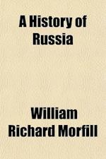 A History of Russia; From the Birth of Peter the Great to Nicholas II. af William Richard Morfill