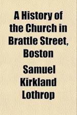 A History of the Church in Brattle Street, Boston af Samuel Kirkland Lothrop