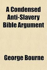 A Condensed Anti-Slavery Bible Argument af George Bourne