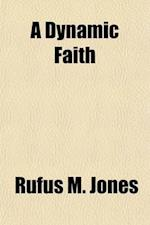 A Dynamic Faith af Rufus M. Jones