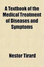 A Text-Book of the Medical Treatment of Diseases and Symptoms