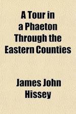 A Tour in a Phaeton Through the Eastern Counties af James John Hissey