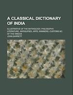 A Classical Dictionary of India; Illustrative of the Mythology, Philosophy, Literature, Antiquities, Arts, Manners, Customs &C. of the Hindus af John Garrett