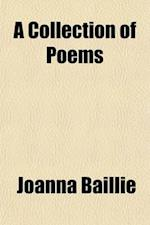 A Collection of Poems; Chiefly Manuscript, and from Living Authors af Joanna Baillie
