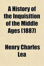 A History of the Inquisition of the Middle Ages (Volume 2) af Henry Charles Lea