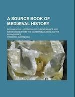 A Source Book of Mediaeval History; Documents Illustrative of European Life and Institutions from the German Invasion to the Renaissance af Frederic Austin Ogg