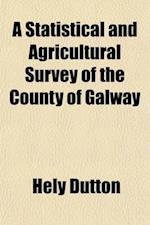 A Statistical and Agricultural Survey of the County of Galway; With Observations on the Means of Improvement af Hely Dutton