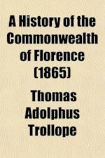 A History of the Commonwealth of Florence; From the Earliest Independence of the Commune to the Fall of the Republic in 1531 Volume 3 af Thomas Adolphus Trollope