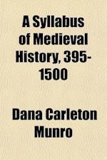 A Syllabus of Medieval History, 395-1500 af Dana Carleton Munro