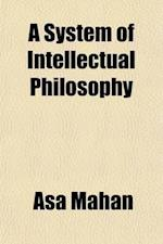 A System of Intellectual Philosophy af Asa Mahan