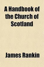 A Handbook of the Church of Scotland af James Rankin