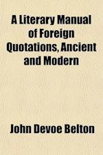 A Literary Manual of Foreign Quotations, Ancient and Modern; With Illustrations from American and English Authors and Explanatory Notes af John Devoe Belton