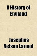 A History of England; For the Use of Schools and Academies af Josephus Nelson Larned, J. N. Larned
