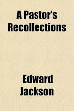 A Pastor's Recollections; The Quaint Couple and Other Narratives af Edward Jackson