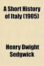A Short History of Italy; (476-1900) af Henry Dwight Sedgwick