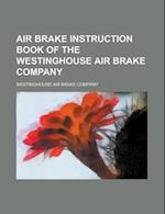 Air Brake Instruction Book of the Westinghouse Air Brake Company af Westinghouse Air Brake Company