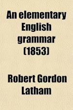 An Elementary English Grammar; For the Use of Schools af Robert Gordon Latham