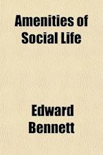Amenities of Social Life af Edward Bennett