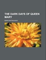 The Dark Days of Queen Mary af Edwin Paxton Hood