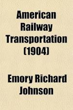 American Railway Transportation af Emory Richard Johnson
