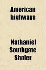 American Highways; A Popular Account of Their Conditions, and of the Means by Which They May Be Bettered af Nathaniel Southgate Shaler