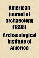 American Journal of Archaeology (Volume 2); The Journal of the Archaeological Institute of America af Archaeological Institute of America
