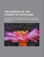 The Exodus of the Church of Scotland; And the Claims of the Free Church of Scotland to the Sympathy and Assistance of American Christians af Thomas Smyth