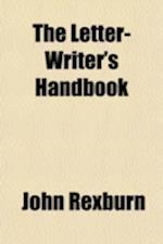 The Letter-Writer's Handbook af John Rexburn