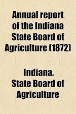 Annual Report of the Indiana State Board of Agriculture Volume 13 af Indiana State Board Of Agriculture