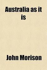 Australia as It Is; Or, Facts and Features, Sketches and Incidents of Australia and Australian Life with Notices of New Zealand af John Morison