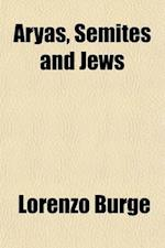 Aryas, Semites and Jews; Jehovah and the Christ af Lorenzo Burge