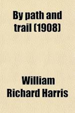 By Path and Trail af William Richard Harris