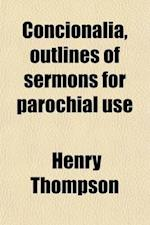 Concionalia, Outlines of Sermons for Parochial Use af Henry Thompson