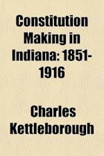 Constitution Making in Indiana (Volume 2); 1851-1916 af Charles Kettleborough