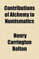 Contributions of Alchemy to Numismatics af Henry Carrington Bolton