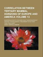 Correlation Between Tertiary Mammal Horizons of Europe and America; An Introduction to the More Exact Investigation of Tertiary Zoogeography. Prelimin af Henry Fairfield Osborn