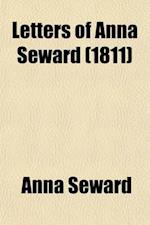 Letters of Anna Seward (Volume 4); Written Between the Years 1784 and 1807 af Anna Seward