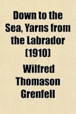 Down to the Sea, Yarns from the Labrador af Wilfred Thomason Grenfell, Wilfred Thomason Grenfell
