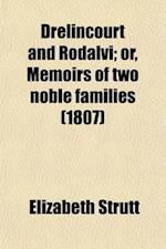 Drelincourt and Rodalvi; Or, Memoirs of Two Noble Families af Elizabeth Strutt