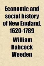 Economic and Social History of New England, 1620-1789 (Volume 1) af William Babcock Weeden