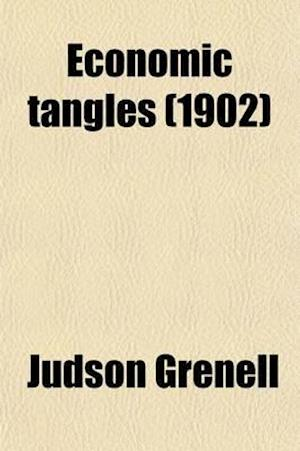 Bog, paperback Economic Tangles; Industrial Problems Explained Through Lessons Drawn from Passing Events af Judson Grenell