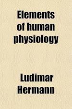 Elements of Human Physiology af Ludimar Hermann