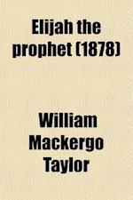 Elijah the Prophet af William Mackergo Taylor