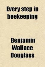 Every Step in Beekeeping; A Book for Amateur and Professional af Benjamin Wallace Douglass