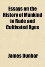 Essays on the History of Mankind in Rude and Cultivated Ages af James Dunbar