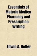 Essentials of Materia Medica Pharmacy and Prescription Writing; Arranged in Conformity with the Classification in the Last Edition of Prof. H. C. Wood af Edwin A. Heller