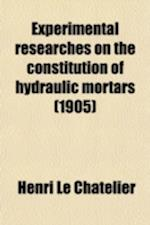 Experimental Researches on the Constitution of Hydraulic Mortars af Henri Le Chatelier